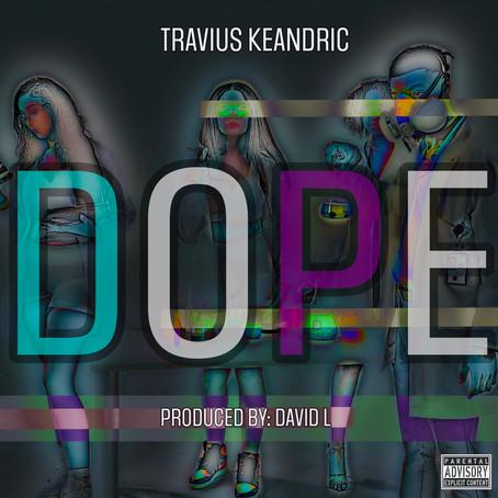 "Travius Keandric delivers hit single ""DOPE"""