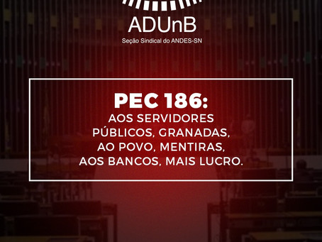 PEC 186: aos servidores públicos, granadas, ao povo, mentiras, aos bancos, mais lucro