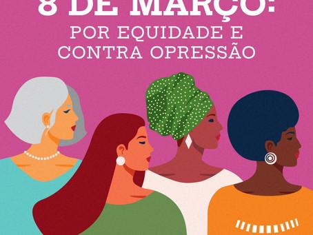 Dia 8 de março: a luta contra a opressão continua
