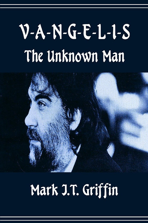 Vangelis: The Unknown Man by Mark J.T. Griffin