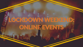 Lockdown Weekend: Online Events