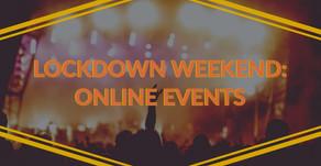 Lockdown Weekend: Online Events