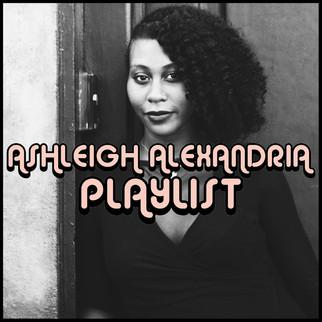 PLAYLIST: ASHLEIGH ALEXANDRIA
