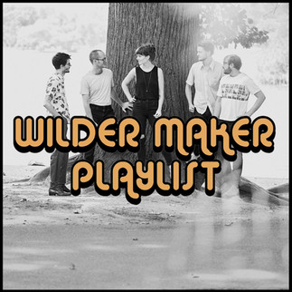 PLAYLIST: WILDER MAKER