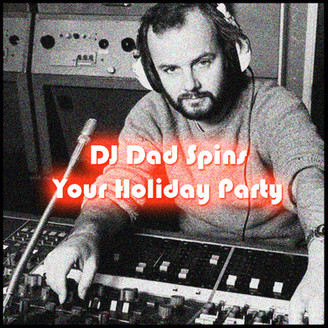 PLAYLIST: DJ DAD SPINS YOUR HOLIDAY PARTY
