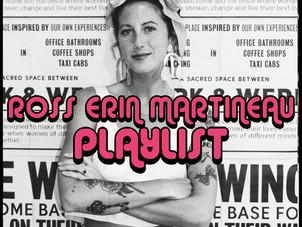 PLAYLIST: ROSS ERIN MARTINEAU