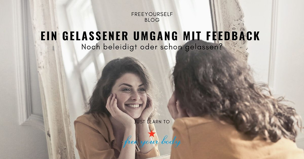 Feedback, gelassener Umgang mit Feedback, Selbstwert | Free Your Body