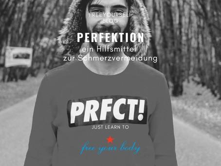 Perfektion - ein Hilfsmittel zur Schmerzvermeidung