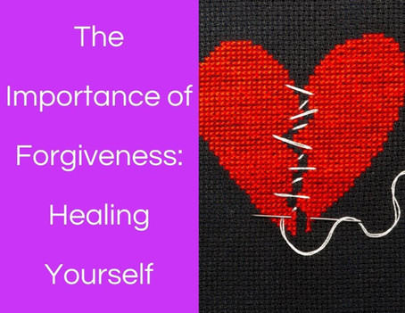 The Importance of Forgiveness: Healing Yourself