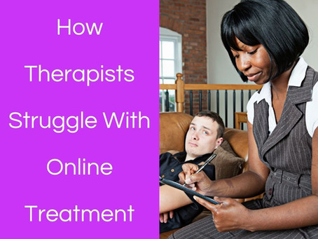 How Therapists Struggle With Online Treatment