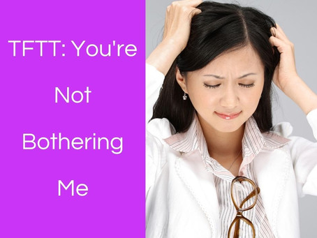 Thoughts From This Therapist: You're Not Bothering Me
