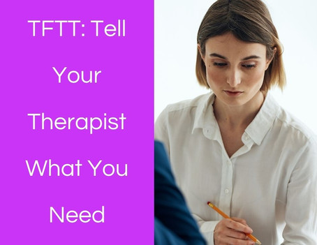 Thoughts from This Therapist: Tell Your Therapist What You Need