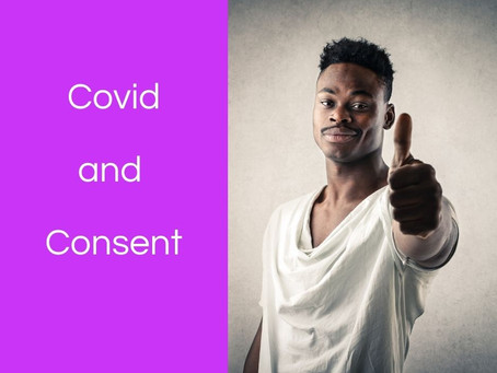 Covid and Consent: The Importance of Active, Enthusiastic Consent