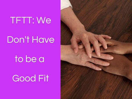 Thoughts From This Therapist: We Don't Have to be a Good Fit