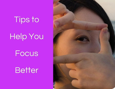 Tips to Help You Focus Better