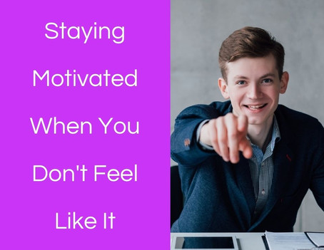 Staying Motivated When You Don't Feel It