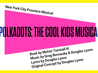 The NY Premiere of Polkadots: The Cool Kids Musical!