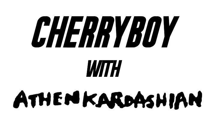 CHERRYBOY with Athen Kardashian