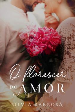 O florescer do amor - Sílvia Barbosa - A