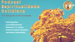 PODCAST ESPIRITUALIDADE COTIDIANA - EPISÓDIO 7: ALEGRIA E FELICIDADE