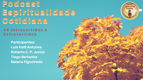 PODCAST ESPIRITUALIDADE COTIDIANA - EPISÓDIO 6: INTROVERTIDOS E EXTROVERTIDOS