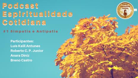 ESTRÉIA DO PODCAST ESPIRITUALIDADE COTIDIANA - EPISÓDIO 1: SIMPATIA E ANTIPATIA