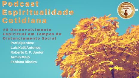 PODCAST ESPIRITUALIDADE COTIDIANA - EPISÓDIO 8: DESENVOLVIMENTO ESPIRITUAL EM TEMPOS DE DISTANCIAMEN