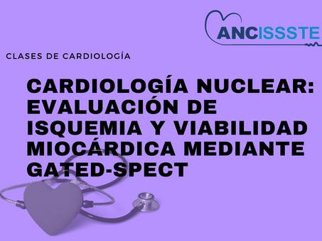 Cardiología Nuclear: evaluación de isquemia y viabilidad miocárdica mediante gated-SPECT