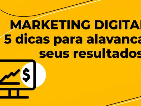 Marketing Digital: 5 dicas para alavancar seus resultados