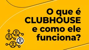O que é Clubhouse e como funciona?