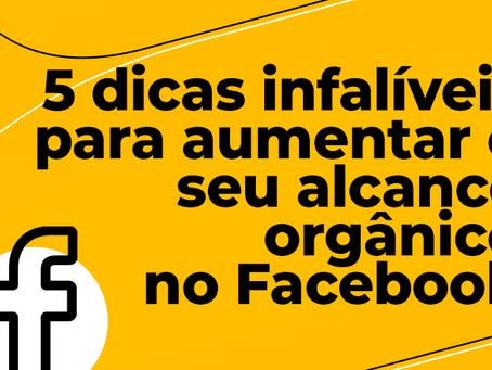 5 dicas infalíveis para aumentar o seu alcance orgânico no Facebook