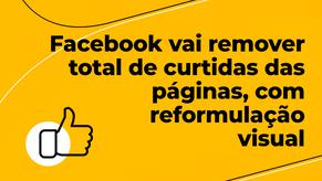 Facebook vai remover total de curtidas das páginas, com reformulação visual