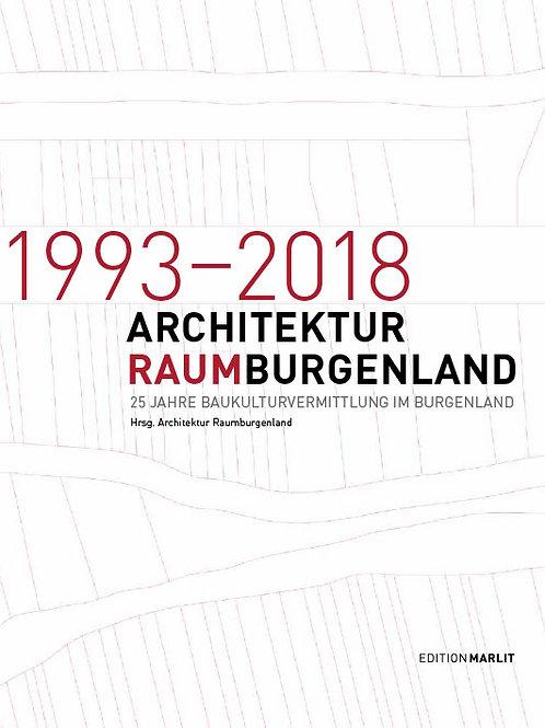 Architektur RaumBurgenland 1993–2018 25 Jahre Baukulturvermittlung im Burgenland