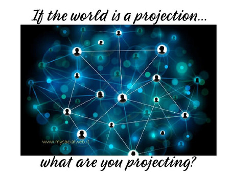 If the world is a projection, what are you projecting?