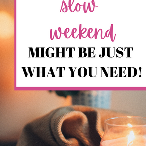 Why having a slow weekend might be just what you need