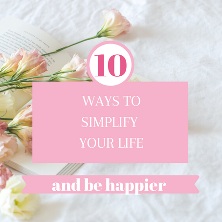 10 ways to simplify your life and feel happier