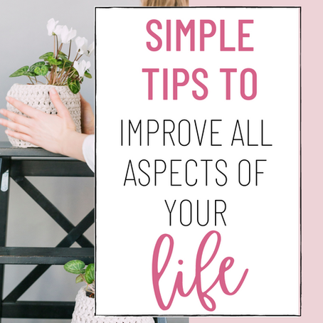 Simple Tips to Improve Your Life - Wellness In all Aspects of your Life