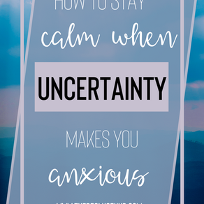 How To Keep Your Calm Amidst Uncertainty