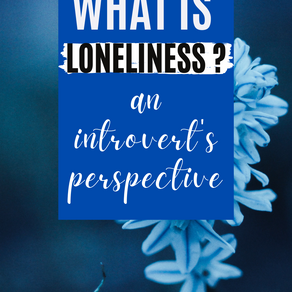 Loneliness: an introvert's perspective & reflections