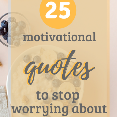 25 Motivational Quotes To Stop You From Worrying About The Future