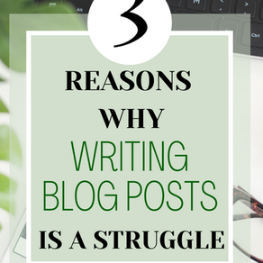 3 Reasons Why Writing Blog Posts is a Struggle