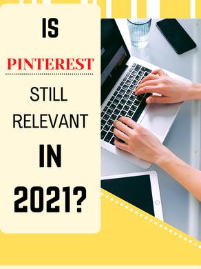 Is Pinterest Still Relevant in 2021?