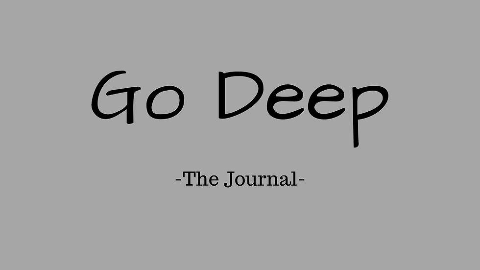 Go Deep™ - The Journal -