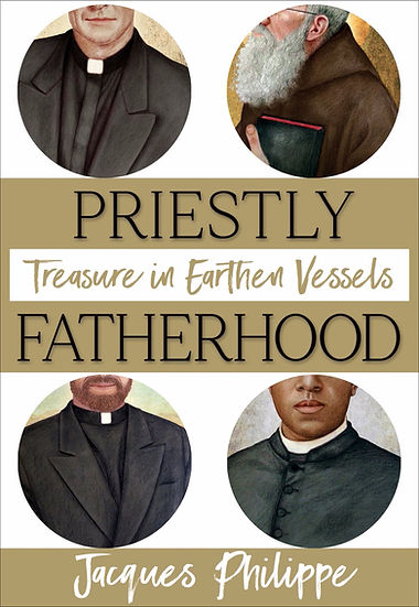 Priestly Fatherhood, Treasure in Earthen Vessels by Fr. Jacques Philippe