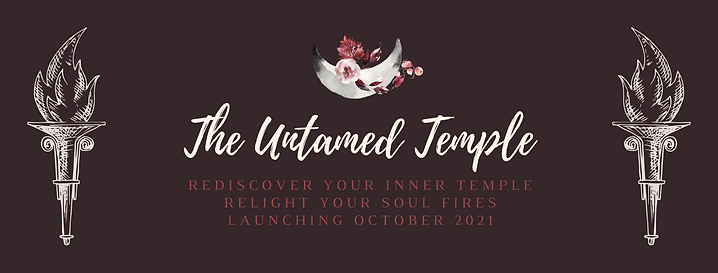 The Untamed Temple. Rediscover your inner temple. relight your soul fires. launching october 2021