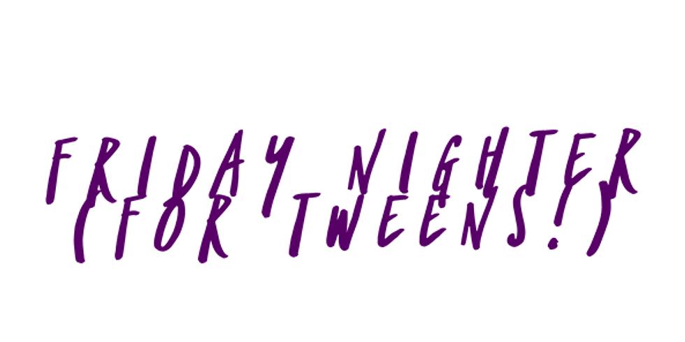 Friday Nighter (for Tweens!)