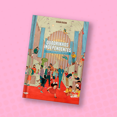 Quadrinhos Independentes - Histórias da Cena Brasileira