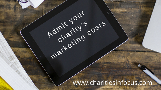 Charities, Don't be Afraid to Admit to Marketing Costs!