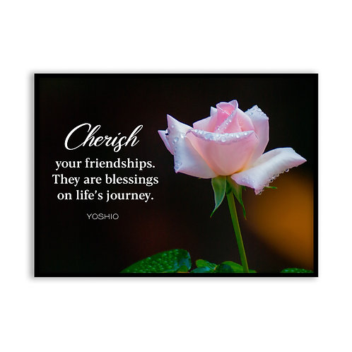 Cherish your friendships...  - 5x7 Framed Art - Original Quote by Yoshio