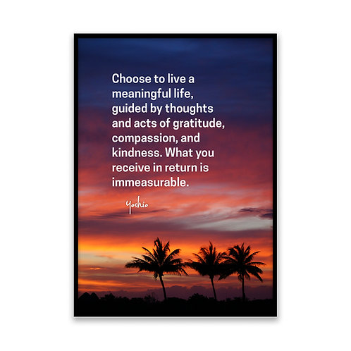 Choose to live a meaningful life - 5x7 Framed Art - Original Quote by Yoshio
